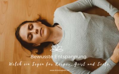 Bewusste Entspannung | Welch ein Segen für Körper, Geist und Seele.